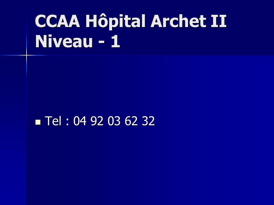 CCAA Hôpital Archet II Niveau - 1 Tel : 04 92 03 62 32 Tel : 04 92 03 62 32