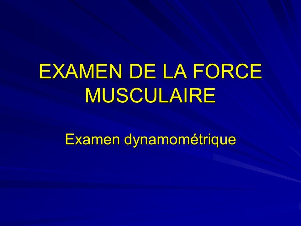 EXAMEN DE LA FORCE MUSCULAIRE Examen dynamométrique