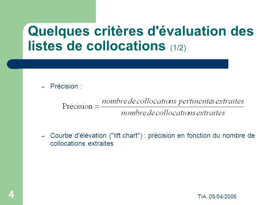 TIA, 05/04/2005 5 Quelques critères d évaluation des listes de collocations (2/2) – Rappel – Fscore