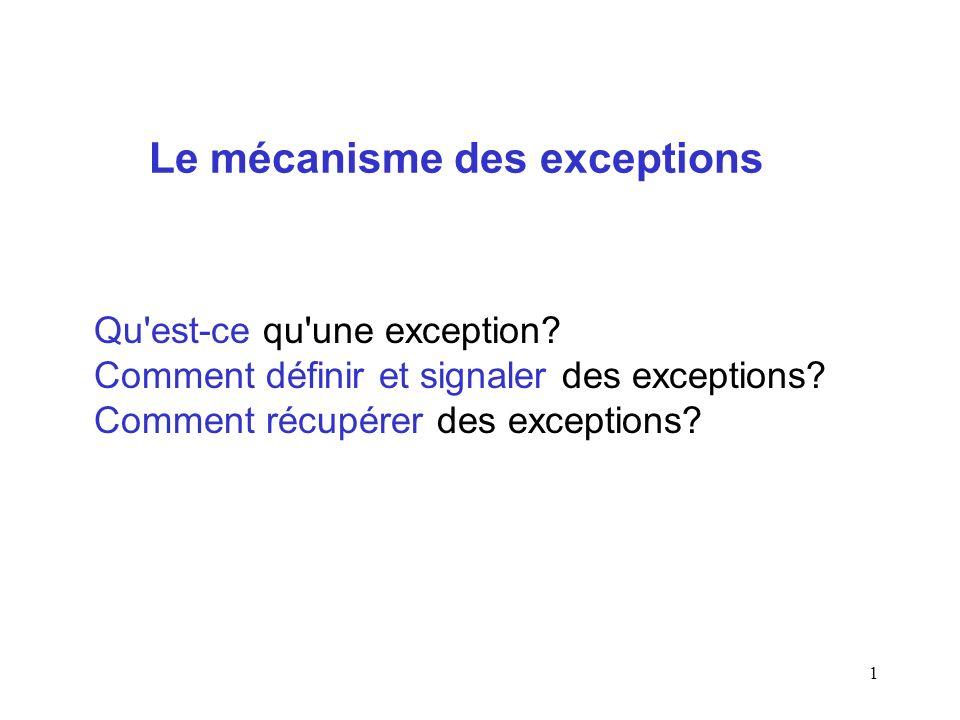 22 Si une exception est générée dans un bloc try, l exécution s interrompt les clauses catch sont examinées dans l ordre, jusqu à en trouver une qui englobe la classe de l exception s il en existe une : le bloc du catch est exécuté, et l exécution reprend juste après les clauses catch sinon : l exception n est pas capturée ; elle est donc transmise à l appelant, et le reste de la méthode n est pas exécuté try + une (ou plusieurs) clause(s) catch [On peut ajouter une clause finally par laquelle on passe toujours]