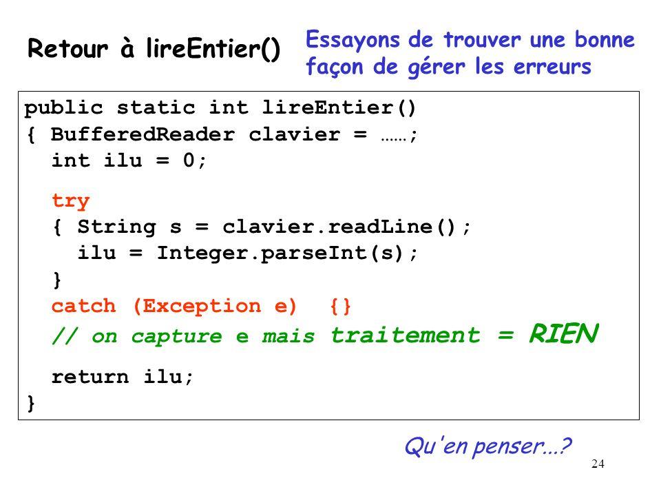 24 public static int lireEntier() { BufferedReader clavier = ……; int ilu = 0; try { String s = clavier.readLine(); ilu = Integer.parseInt(s); } catch