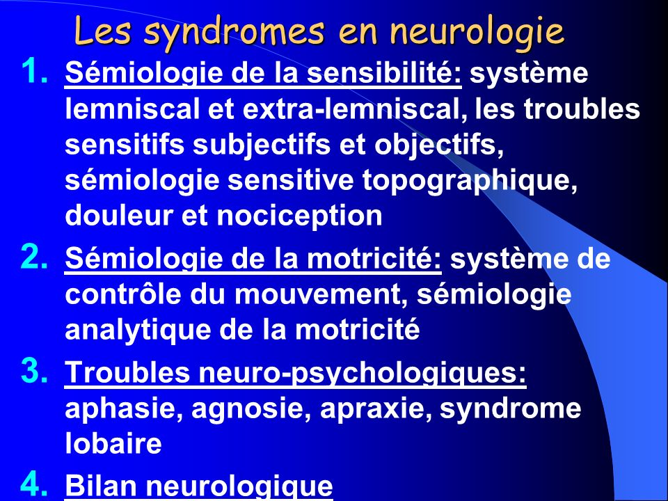 Les syndromes en neurologie 1. Sémiologie de la sensibilité: système lemniscal et extra-lemniscal, les troubles sensitifs subjectifs et objectifs, sém