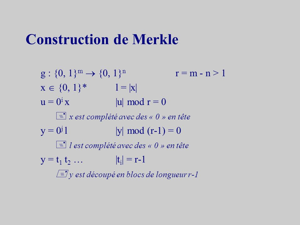 Construction par cryptage P = C = K = {0, 1} n E : P x K C g : {0, 1} n x {0, 1} n {0, 1} n exemples g (x, k) = e (x, k) x g (x, k) = e (x, k) x k g (