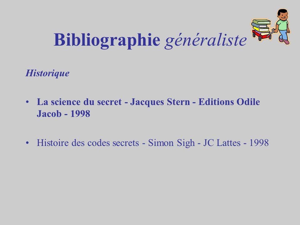 Bibliographie généraliste Historique La science du secret - Jacques Stern - Editions Odile Jacob - 1998 Histoire des codes secrets - Simon Sigh - JC L