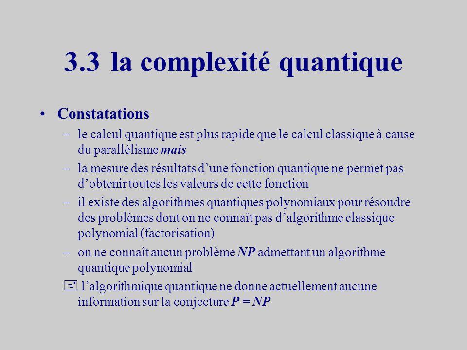 Algorithme de Shor –recherche la période r dune fonction f : x a x la mesure de r nécessite le calcul de f mais pas la mesure du résultat de ce calcul
