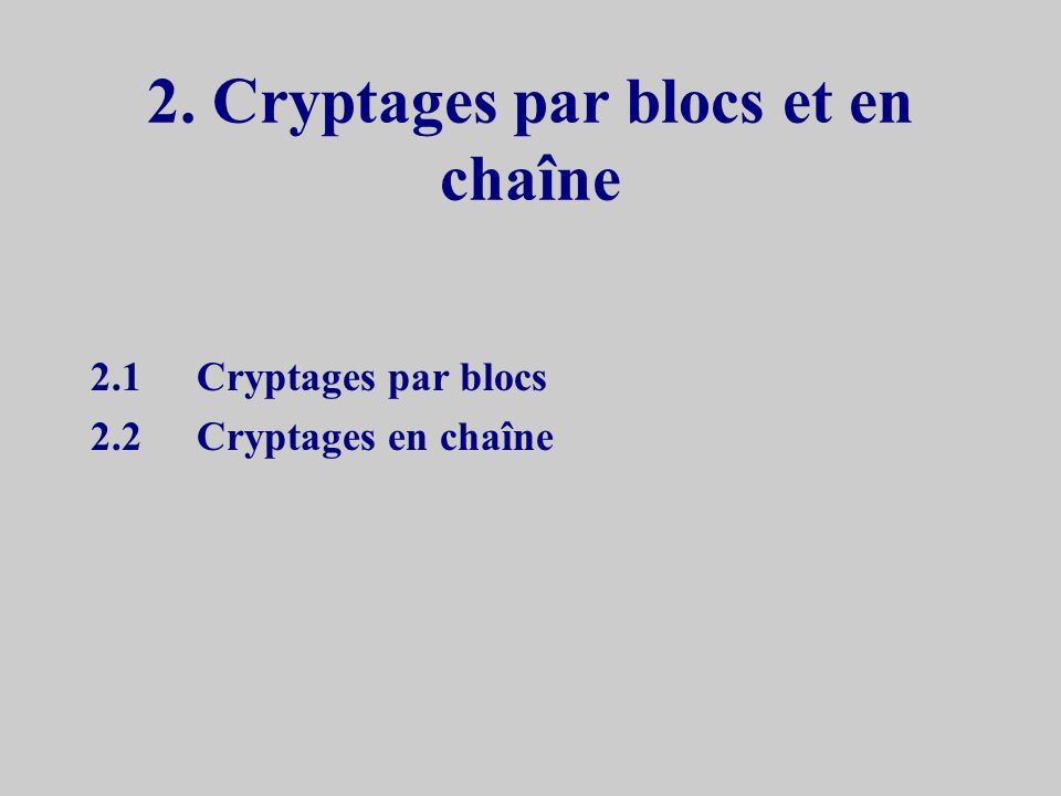 4.1DES Data Encryption Standard –développé par IBM en 1970 –normalisé par le NBS en 1977 –basé sur le cryptage de Feistel –texte en clair et cryptogramme de 64 bits –composé de 19 étages 17 itérations (rondes) 2 transpositions –clefs de 56 bits expansion de la clef pour les « rondes »
