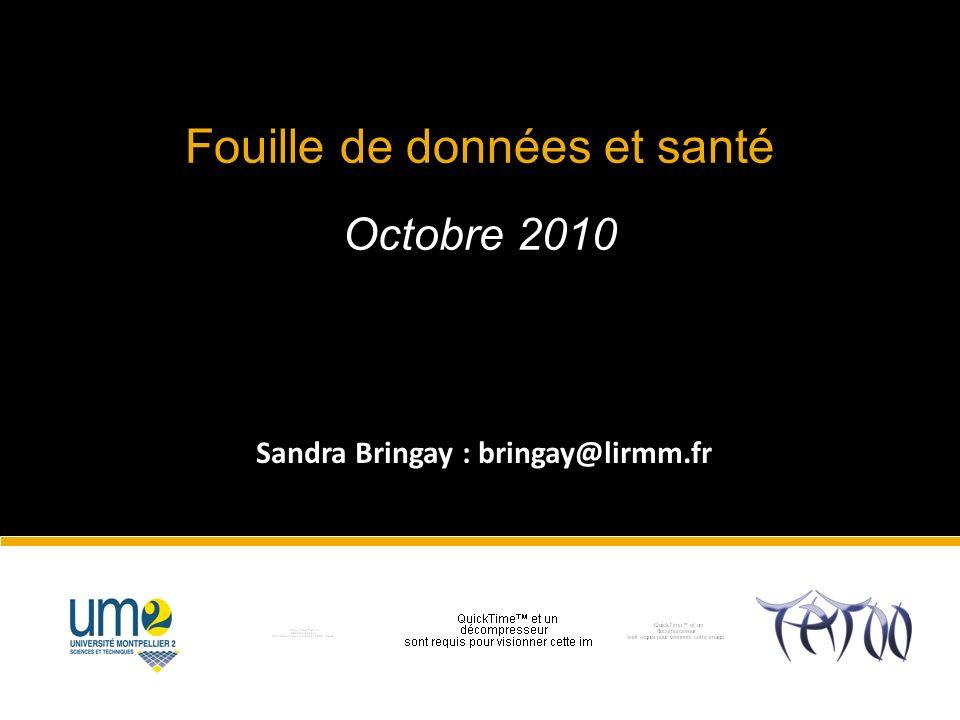Sandra Bringay : bringay@lirmm.fr Fouille de données et santé Octobre 2010