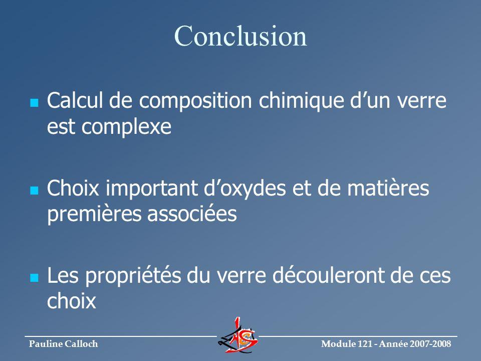 Module 121 - Année 2007-2008 _____________________________ ______________________________ Pauline Calloch Conclusion Calcul de composition chimique du