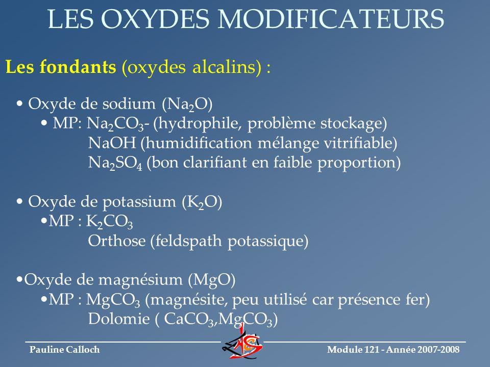 Module 121 - Année 2007-2008 _____________________________ ______________________________ Pauline Calloch LES OXYDES MODIFICATEURS Les stabilisants (oxydes alcalino-terreux) : Oxyde de calcium (CaO) MP : Calcite (plus pur des calcaires) Dolomie Oxyde de zinc (ZnO) MP: ZnO