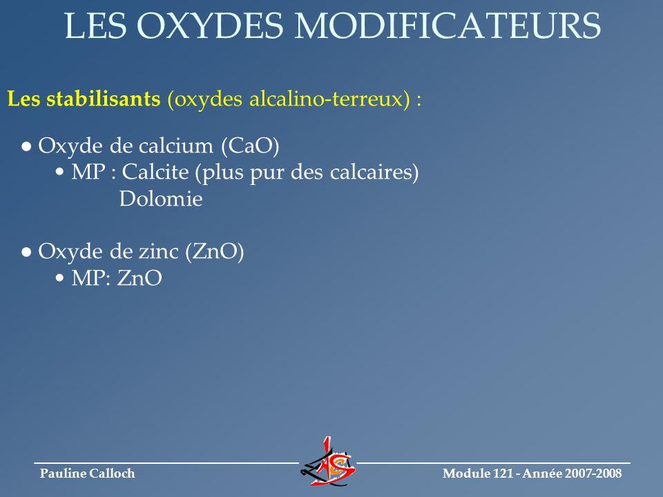 Module 121 - Année 2007-2008 _____________________________ ______________________________ Pauline Calloch LES OXYDES INTERMEDIAIRES Al 2 O 3 (formateur = SiO 2 ; modificateur = CaO) MP: Kaolin Corindon (fabriqué à partir de la bauxite) B 2 O 3 (peu remplacer la silice) MP : Borax anhydre (Na 2 O, 2B 2 O 3 ) Tincal
