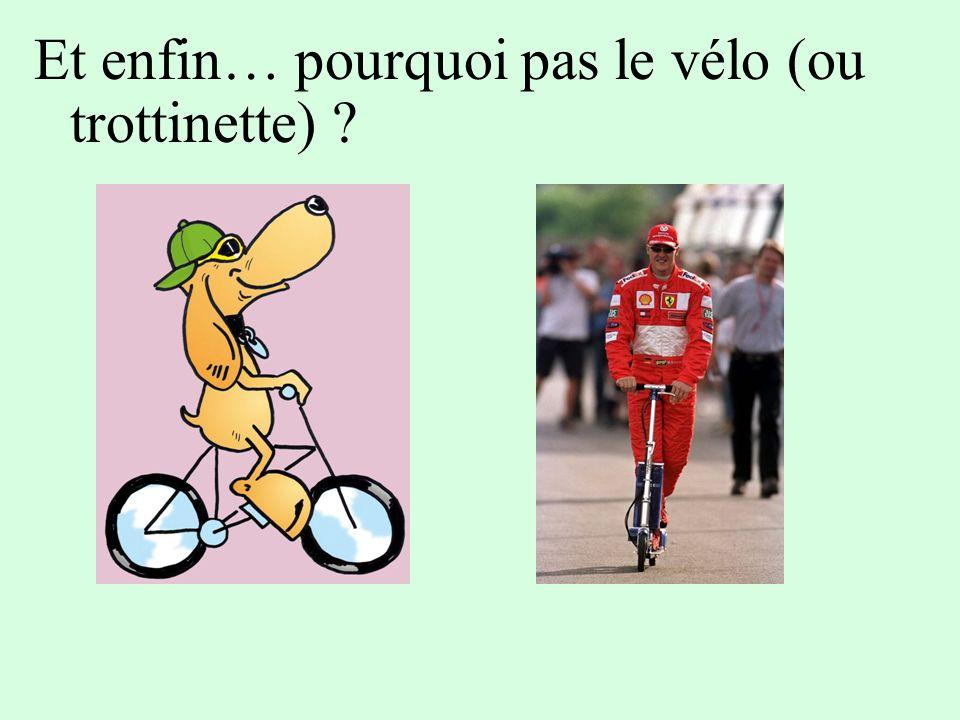 Et enfin… pourquoi pas le vélo (ou trottinette)