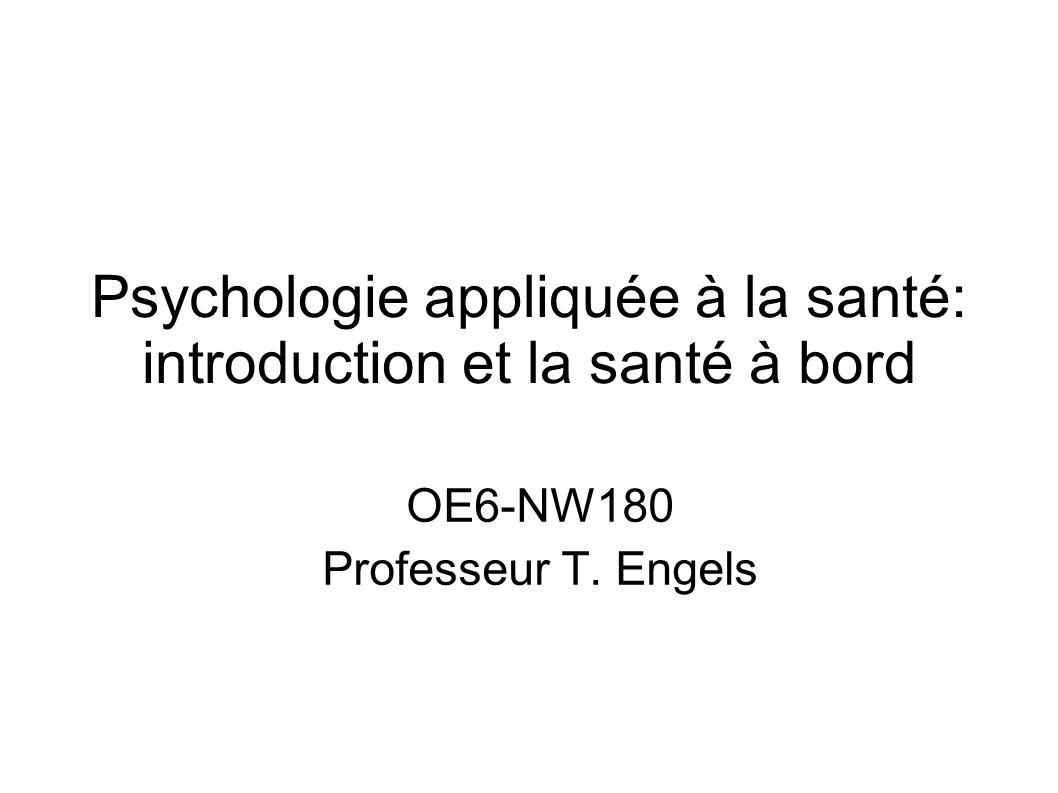 Psychologie appliquée à la santé: introduction et la santé à bord OE6-NW180 Professeur T. Engels