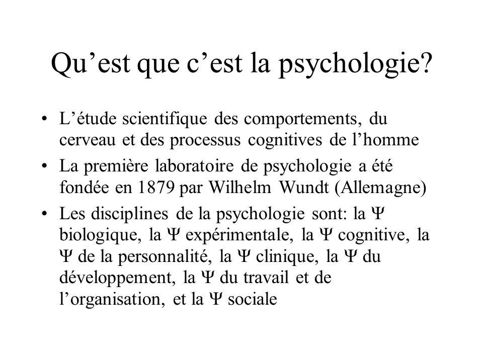 Quest que cest la psychologie? Létude scientifique des comportements, du cerveau et des processus cognitives de lhomme La première laboratoire de psyc