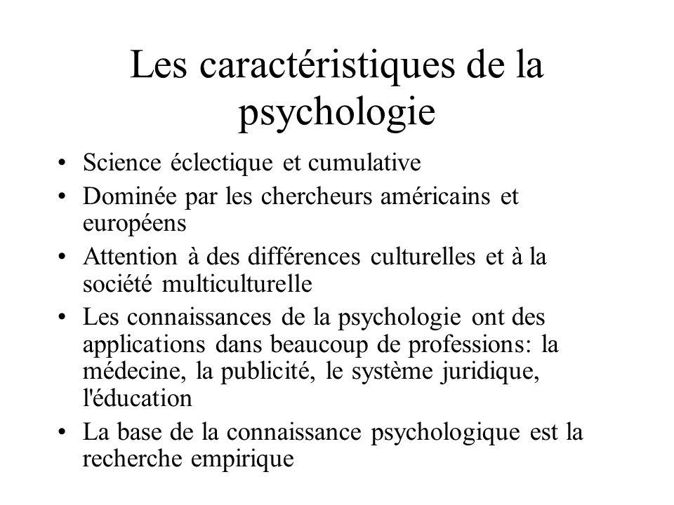 Les caractéristiques de la psychologie Science éclectique et cumulative Dominée par les chercheurs américains et européens Attention à des différences