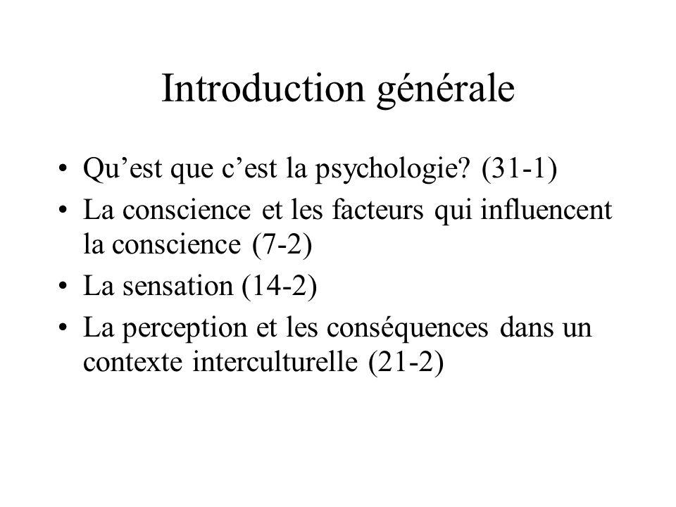 Introduction générale Quest que cest la psychologie? (31-1) La conscience et les facteurs qui influencent la conscience (7-2) La sensation (14-2) La p