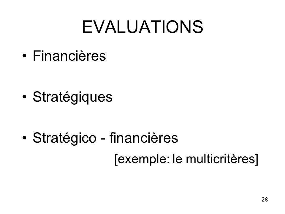 28 EVALUATIONS Financières Stratégiques Stratégico - financières [exemple: le multicritères]