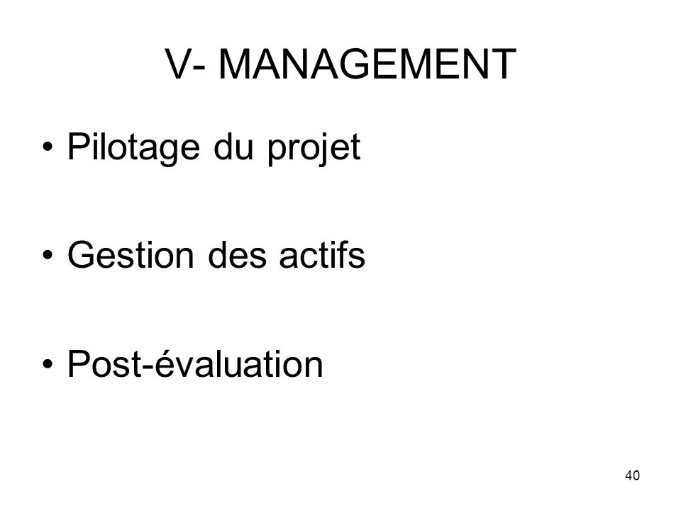 40 V- MANAGEMENT Pilotage du projet Gestion des actifs Post-évaluation
