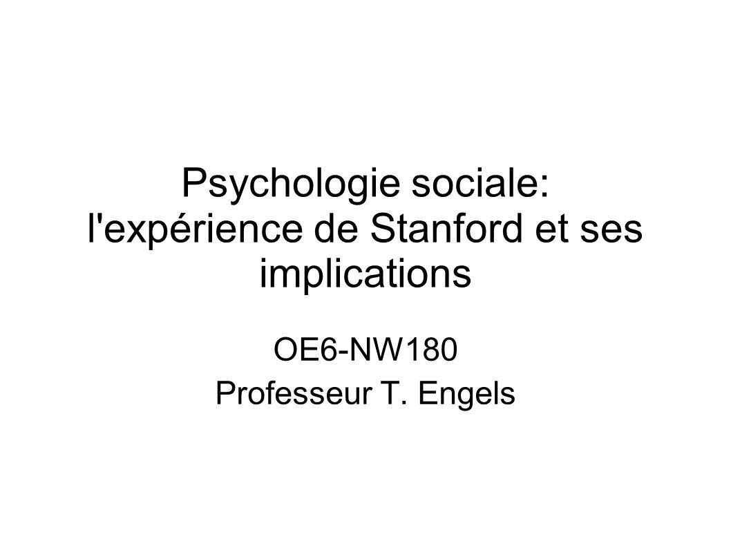 Psychologie sociale: l'expérience de Stanford et ses implications OE6-NW180 Professeur T. Engels