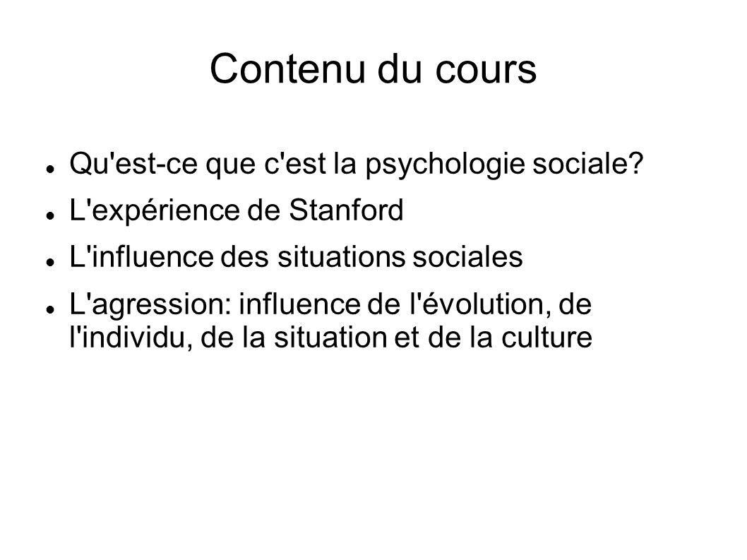 Contenu du cours Qu'est-ce que c'est la psychologie sociale? L'expérience de Stanford L'influence des situations sociales L'agression: influence de l'