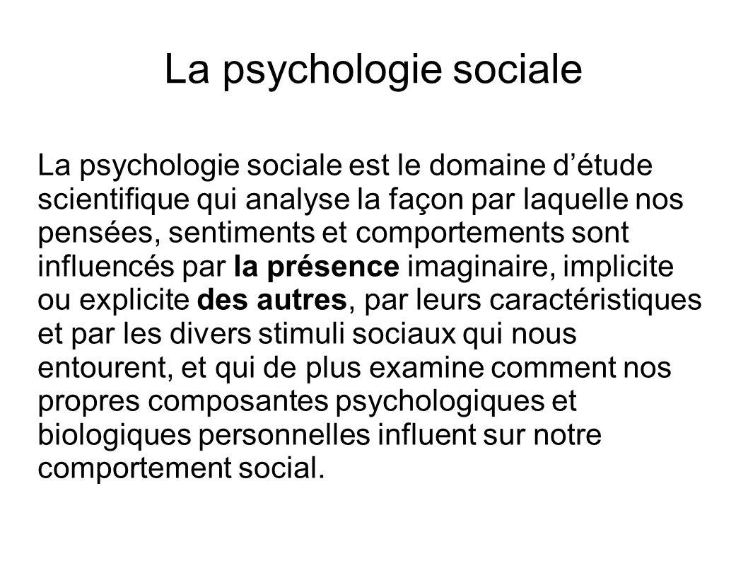 La psychologie sociale La psychologie sociale est le domaine détude scientifique qui analyse la façon par laquelle nos pensées, sentiments et comporte