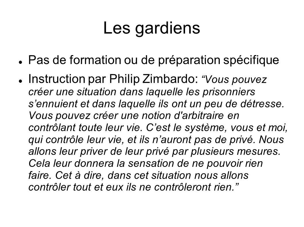 Les gardiens Pas de formation ou de préparation spécifique Instruction par Philip Zimbardo: Vous pouvez créer une situation dans laquelle les prisonni