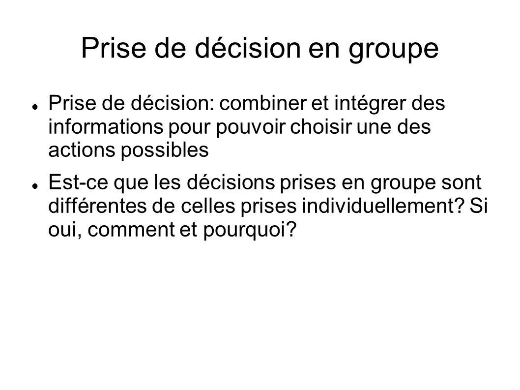 Prise de décision en groupe Prise de décision: combiner et intégrer des informations pour pouvoir choisir une des actions possibles Est-ce que les déc