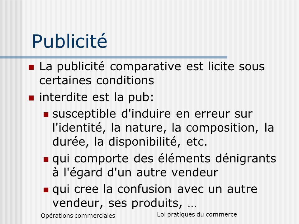 Opérations commerciales Loi pratiques du commerce Publicité La publicité comparative est licite sous certaines conditions interdite est la pub: suscep