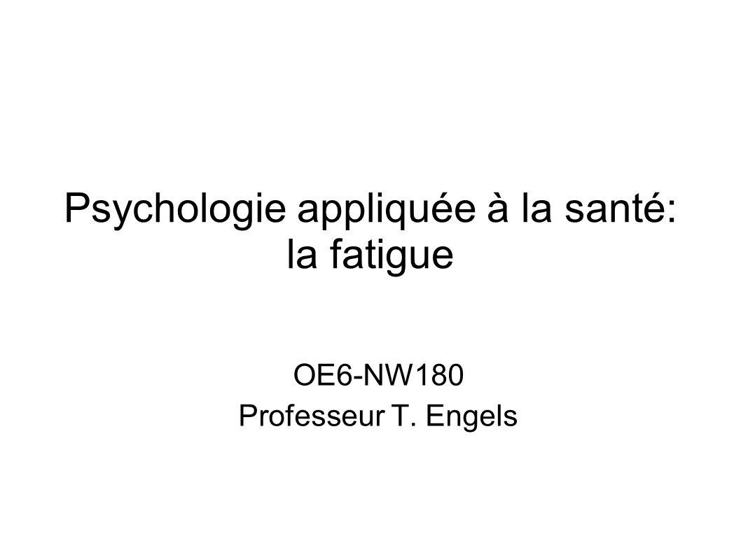 Psychologie appliquée à la santé: la fatigue OE6-NW180 Professeur T. Engels