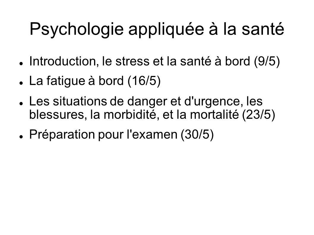 Psychologie appliquée à la santé Introduction, le stress et la santé à bord (9/5) La fatigue à bord (16/5) Les situations de danger et d'urgence, les