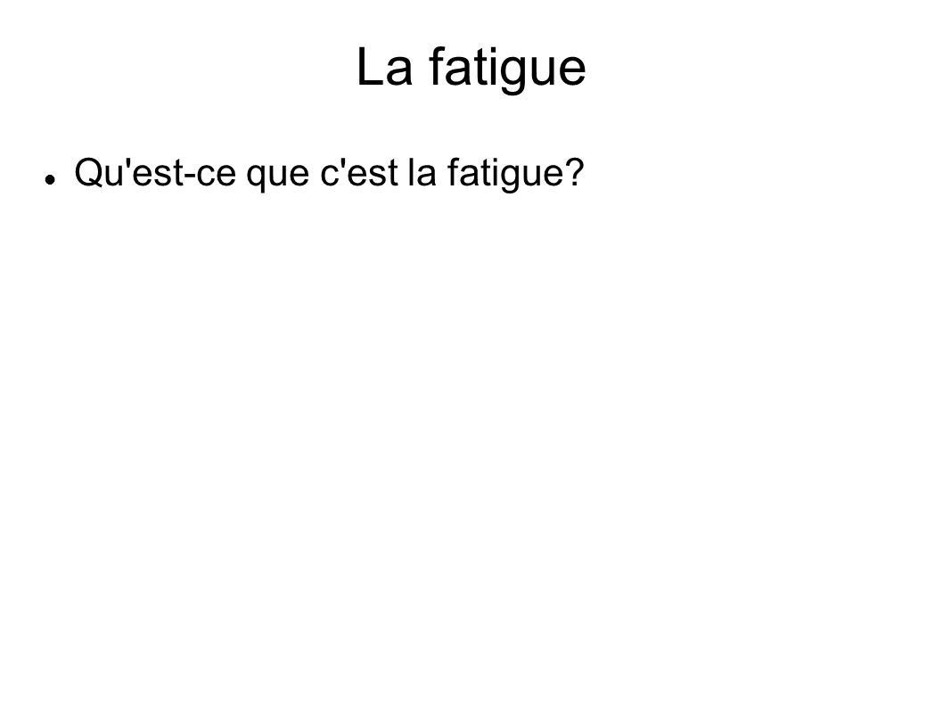 La fatigue Fatigue is a feeling of extreme physical and/or mental tiredness (capt.
