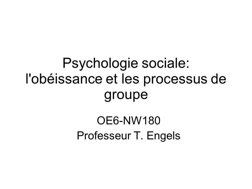 Psychologie sociale: l'obéissance et les processus de groupe OE6-NW180 Professeur T. Engels