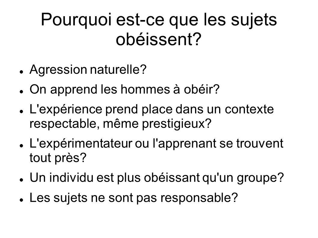 Agression naturelle? On apprend les hommes à obéir? L'expérience prend place dans un contexte respectable, même prestigieux? L'expérimentateur ou l'ap