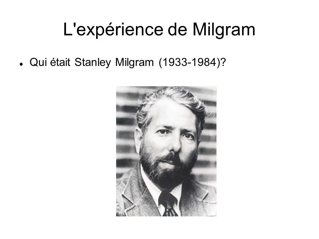 L'expérience de Milgram Qui était Stanley Milgram (1933-1984)?