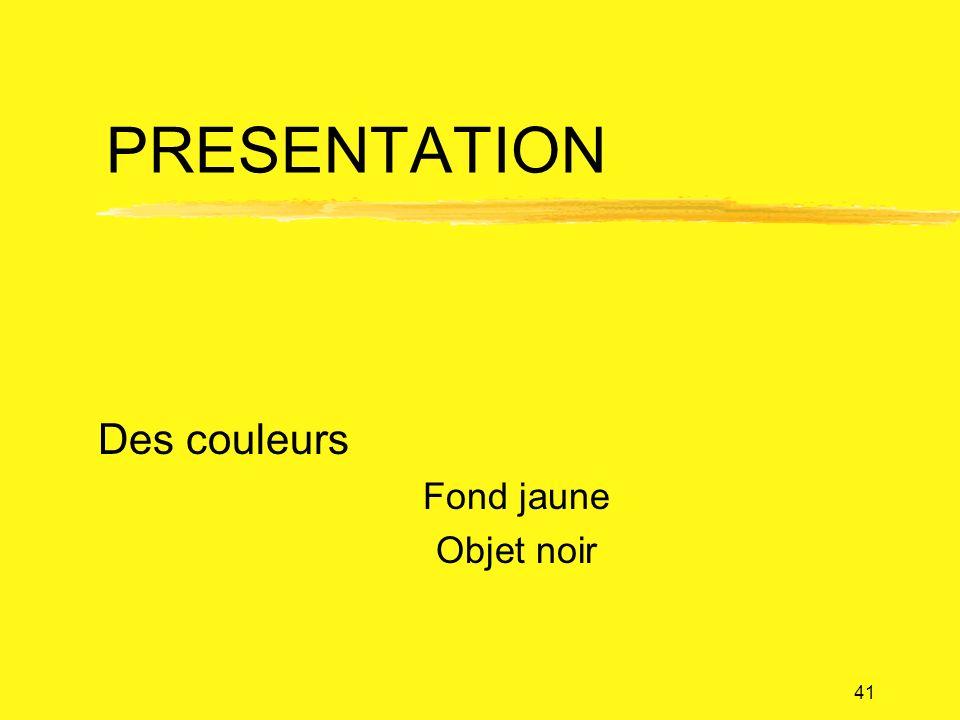 41 PRESENTATION Des couleurs Fond jaune Objet noir
