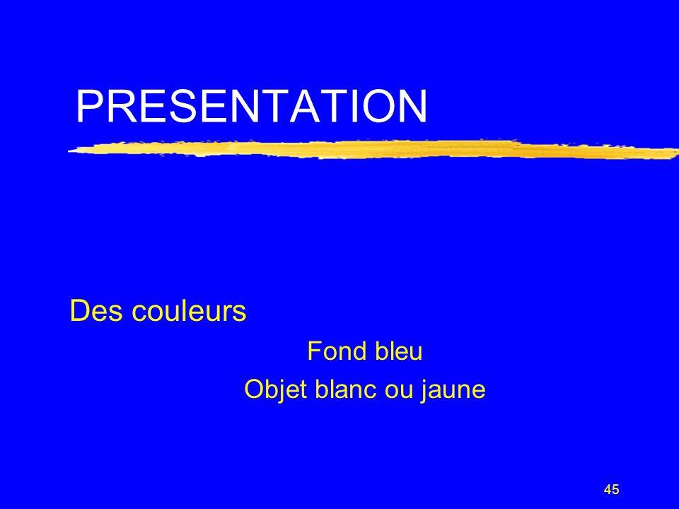 45 PRESENTATION Des couleurs Fond bleu Objet blanc ou jaune