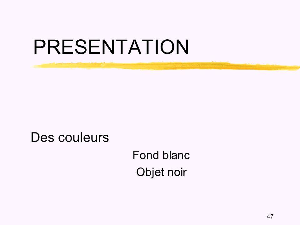 47 PRESENTATION Des couleurs Fond blanc Objet noir