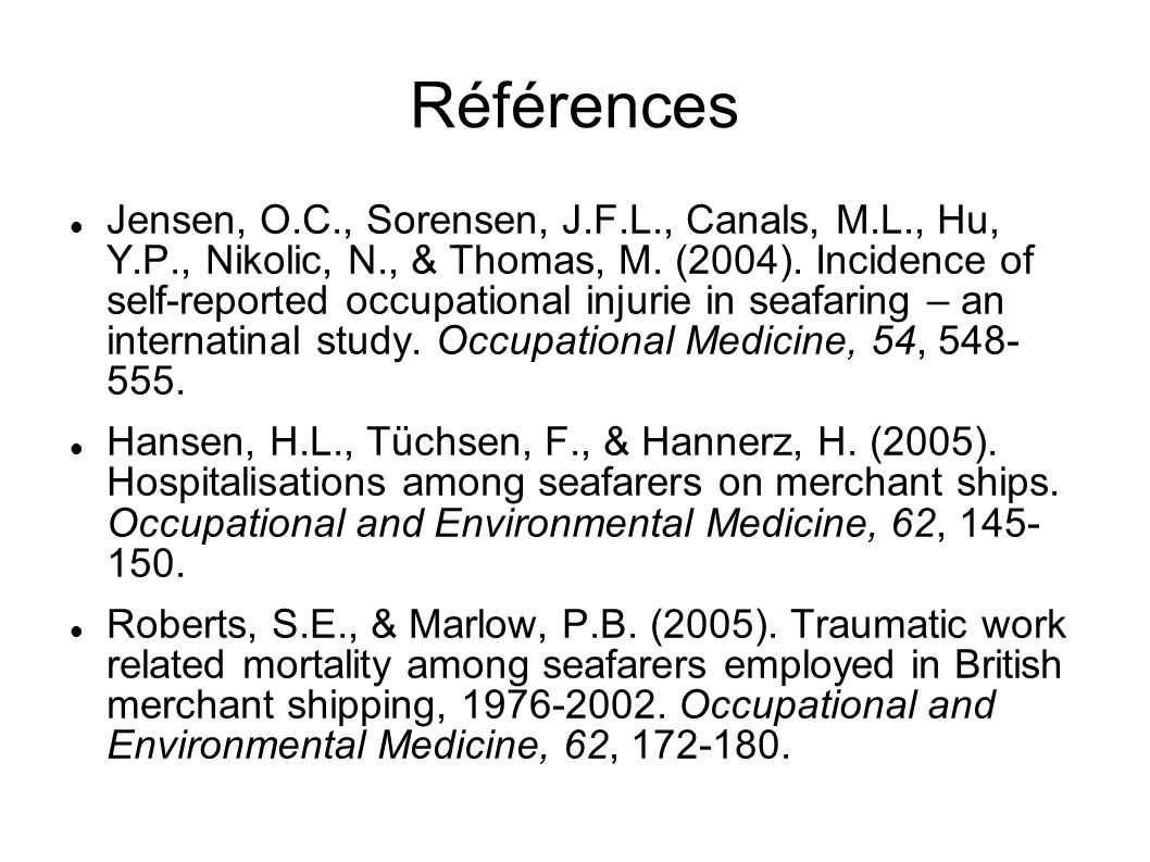Références Jensen, O.C., Sorensen, J.F.L., Canals, M.L., Hu, Y.P., Nikolic, N., & Thomas, M. (2004). Incidence of self-reported occupational injurie i
