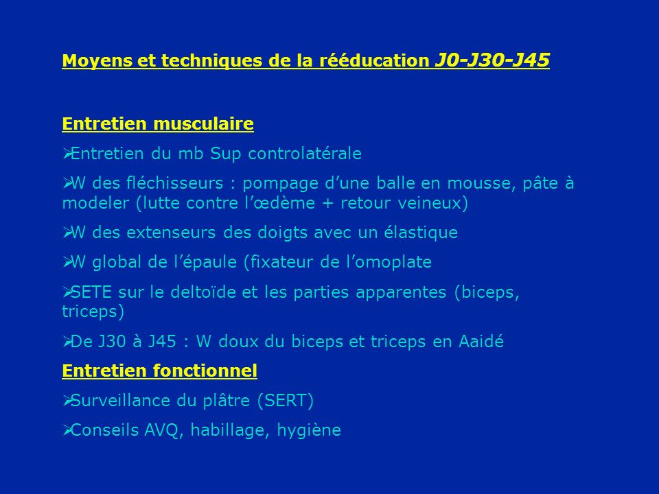 Moyens et techniques de la rééducation J0-J30-J45 Entretien musculaire Entretien du mb Sup controlatérale W des fléchisseurs : pompage dune balle en m