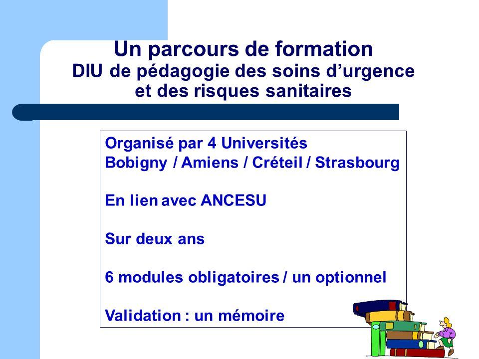 Un parcours de formation DIU de pédagogie des soins durgence et des risques sanitaires Organisé par 4 Universités Bobigny / Amiens / Créteil / Strasbo