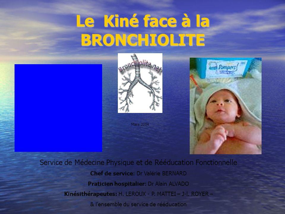 Le Kiné face à la BRONCHIOLITE Service de Médecine Physique et de Rééducation Fonctionnelle Chef de service: Dr Valérie BERNARD Praticien hospitalier: Dr Alain ALVADO Kinésithérapeutes: H.