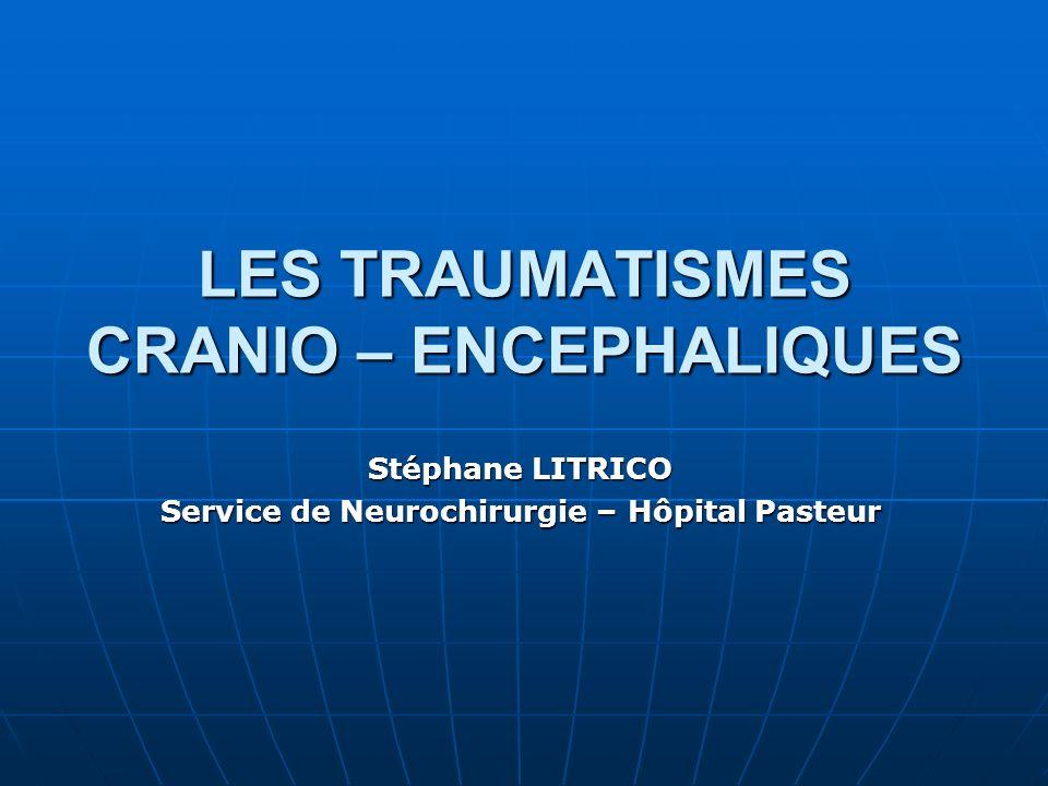LES TRAUMATISMES CRANIO – ENCEPHALIQUES Stéphane LITRICO Service de Neurochirurgie – Hôpital Pasteur