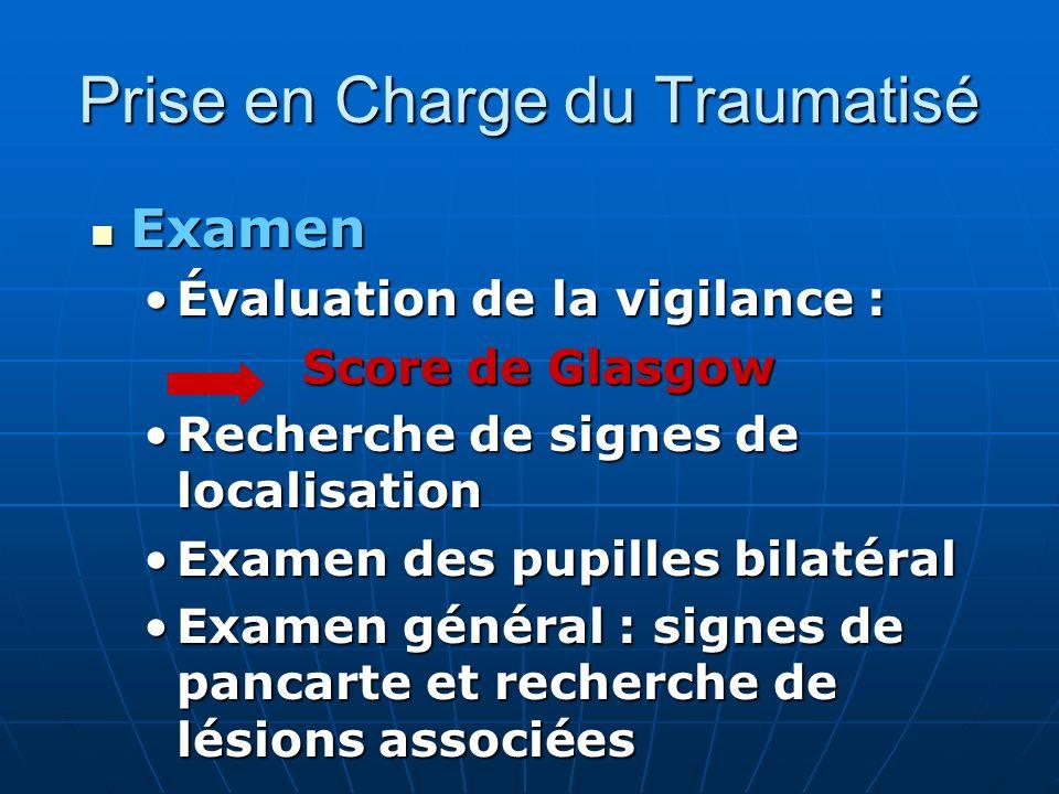 Prise en Charge du Traumatisé Examen Examen Évaluation de la vigilance :Évaluation de la vigilance : Score de Glasgow Recherche de signes de localisat