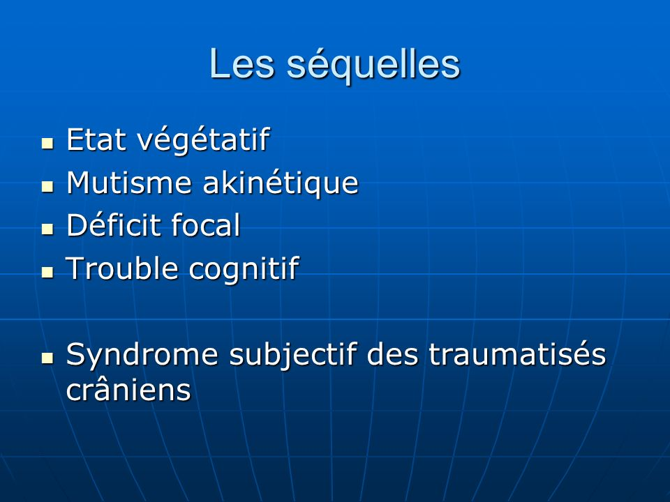 Les séquelles Etat végétatif Etat végétatif Mutisme akinétique Mutisme akinétique Déficit focal Déficit focal Trouble cognitif Trouble cognitif Syndro