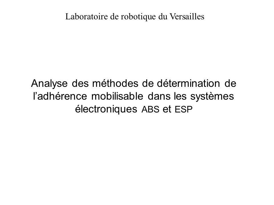 Analyse des méthodes de détermination de ladhérence mobilisable dans les systèmes électroniques ABS et ESP Laboratoire de robotique du Versailles