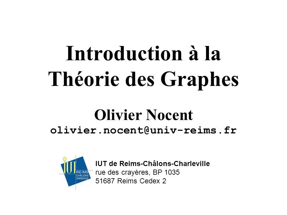 IUT de Reims-Châlons-Charleville rue des crayères, BP 1035 51687 Reims Cedex 2 Introduction à la Théorie des Graphes Olivier Nocent olivier.nocent@uni