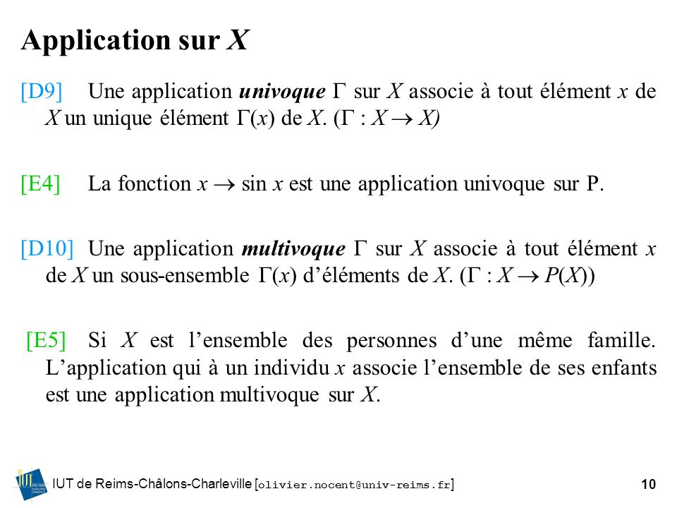 IUT de Reims-Châlons-Charleville [ olivier.nocent@univ-reims.fr ]10 Application sur X [D9]Une application univoque sur X associe à tout élément x de X