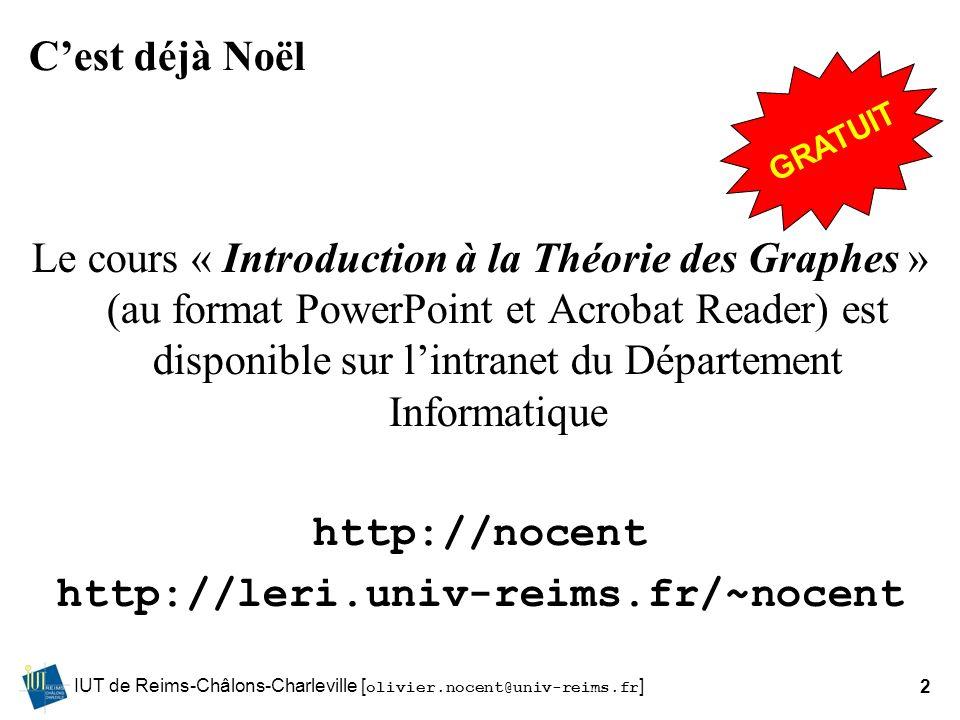 IUT de Reims-Châlons-Charleville [ olivier.nocent@univ-reims.fr ]2 Cest déjà Noël Le cours « Introduction à la Théorie des Graphes » (au format PowerP