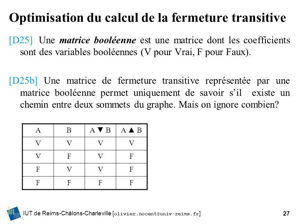 IUT de Reims-Châlons-Charleville [ olivier.nocent@univ-reims.fr ]27 Optimisation du calcul de la fermeture transitive [D25]Une matrice booléenne est u