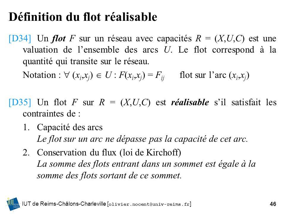 IUT de Reims-Châlons-Charleville [ olivier.nocent@univ-reims.fr ]46 Définition du flot réalisable [D34]Un flot F sur un réseau avec capacités R = (X,U