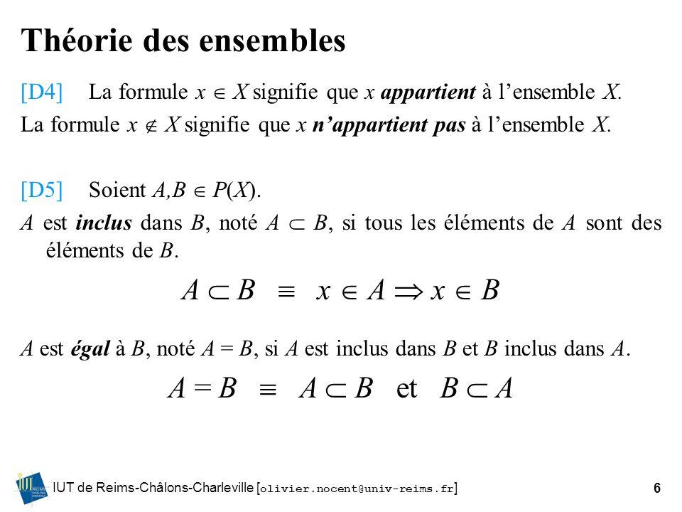 IUT de Reims-Châlons-Charleville [ olivier.nocent@univ-reims.fr ]6 Théorie des ensembles [D4]La formule x X signifie que x appartient à lensemble X. L